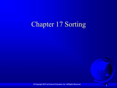 © Copyright 2012 by Pearson Education, Inc. All Rights Reserved. 1 Chapter 17 Sorting.