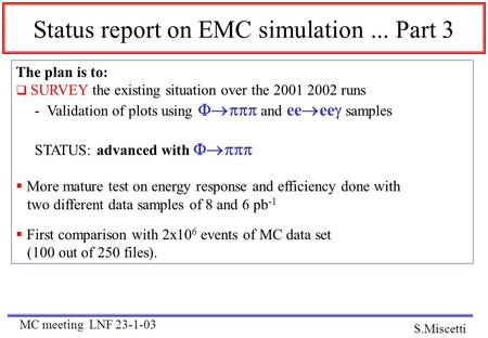 Status report on EMC simulation... Part 3 The plan is to:  SURVEY the existing situation over the 2001 2002 runs - Validation of plots using  and.