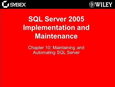 SQL Server 2005 Implementation and Maintenance Chapter 10: Maintaining and Automating SQL Server.