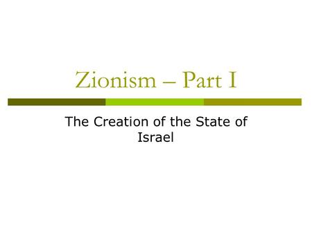 Zionism – Part I The Creation of the State of Israel.