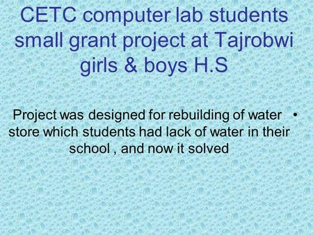 CETC computer lab students small grant project at Tajrobwi girls & boys H.S Project was designed for rebuilding of water store which students had lack.