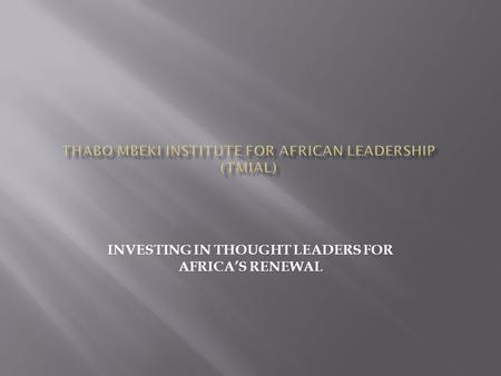 INVESTING IN THOUGHT LEADERS FOR AFRICA'S RENEWAL.
