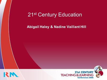 21 st Century Education Abigail Haley & Nadine Vaillant Hill.