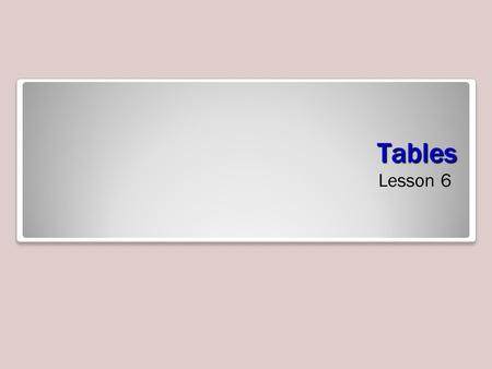 Tables Lesson 6. Skills Matrix Tables Tables store data. Tables are relational –They store data organized as row and columns. –Data can be retrieved.