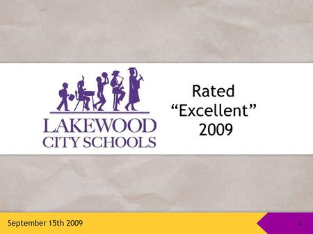 "1 Rated ""Excellent"" 2009 September 15th 2009 1. Facilities Master Plan: Sept. 2002 Board of Education began the process to include community in developing."