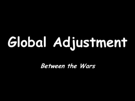 Global Adjustment Between the Wars. SECTION OVERVIEW After WWI, global problems remained. The Treaty of Versailles punished Germany. The League of Nations.