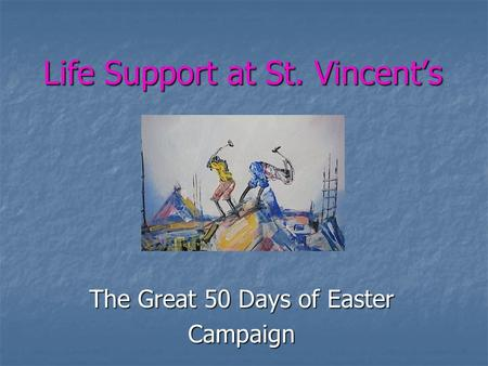 Life Support at St. Vincent's Life Support at St. Vincent's The Great 50 Days of Easter Campaign.