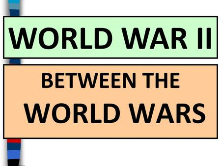BETWEEN THE WORLD WARS WORLD WAR II Essential Question: What were the important themes in World History from 1919 to 1939?