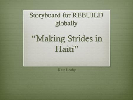 """Making Strides in Haiti"" Kate Leahy Storyboard for REBUILD globally."
