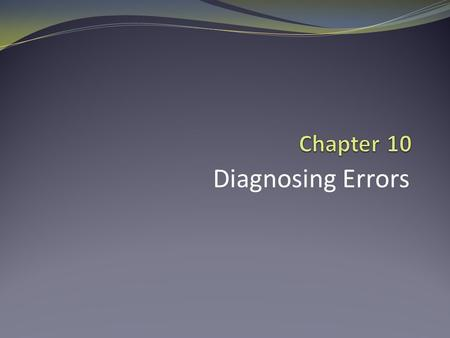 Diagnosing Errors. Analyzing Skills Practitioners must be able to analyze performance accurately and determine if an error exists, its cause, and how.