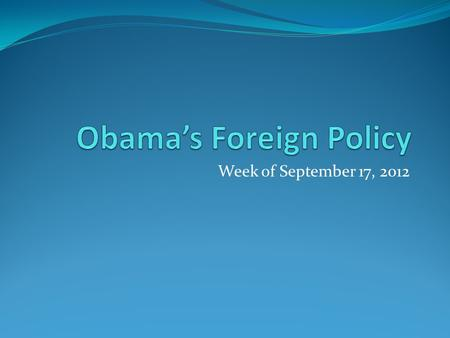 Week of September 17, 2012. Obama: Renewing American Leadership Note significance of title: Renewal Leadership Foundations for rethinking renewal and.