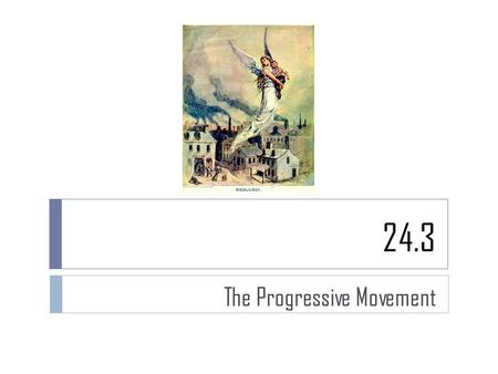 "24.3 The Progressive Movement. Government Reform  In the early 1900s reformers known as progressives worked to improve society.  Progressive means ""forward."