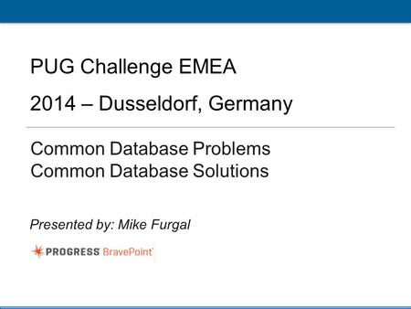 1 PUG Challenge EU 2014 Click to edit Master title style PUG Challenge EMEA 2014 – Dusseldorf, Germany Common Database Problems Common Database Solutions.