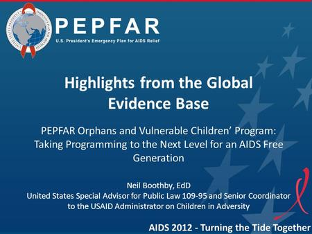 Highlights from the Global Evidence Base PEPFAR Orphans and Vulnerable Children' Program: Taking Programming to the Next Level for an AIDS Free Generation.