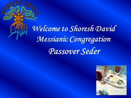 Welcome to Shoresh David Messianic Congregation Passover Seder.
