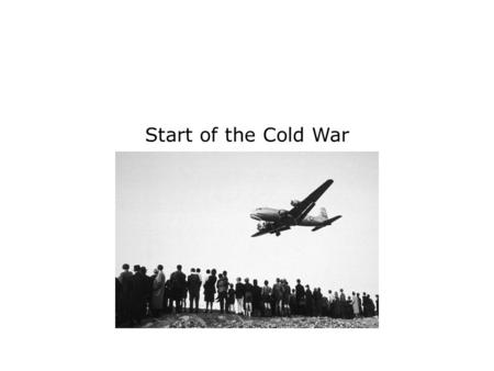 Start of the Cold War. Terms and People satellite state − independent nation under the control of a more powerful nation Cold War − struggle in which.
