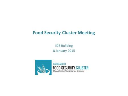 Food Security Cluster Meeting IDB Building 8 January 2015.