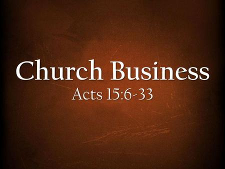Church Business Acts 15:6-33. 6 The apostles and elders met to consider this question. 7 After much discussion, Peter got up and addressed them: Brothers,