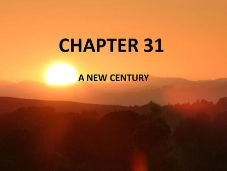 CHAPTER 31 A NEW CENTURY. 2012 ELECTION IN YOUR OPINION, WHAT ARE THE 3-5 MOST IMPORTANT ISSUES IN THE UPCOMING PRESIDENTIAL ELECTION?