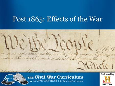 Post 1865: Effects of the War. Reconstruction What will be done when the war is over? Reconstruction - The period following the Civil War in which Congress.