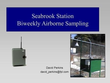 David Perkins Seabrook Station Biweekly Airborne Sampling.