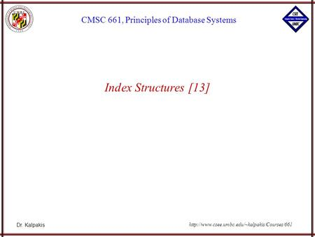 Dr. Kalpakis CMSC 661, Principles of Database Systems  Index Structures [13]