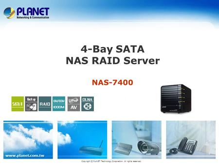 Www.planet.com.tw 4-Bay SATA NAS RAID Server NAS-7400 Copyright © PLANET Technology Corporation. All rights reserved.