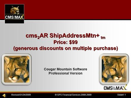 Slide#: 1 © GPS Financial Services 2008-2009Revised 01/24/2009 cms 2 AR ShipAddressMtn+ tm Price: $99 (generous discounts on multiple purchase) Cougar.