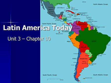 Latin America Today Unit 3 – Chapter 10 Ch 10 PP.