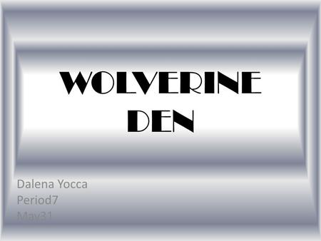 WOLVERINE DEN Dalena Yocca Period7 May31. WHO WE ARE Target Market is most likely wolverine school student. The location of Wolverine Den is in Woodland.
