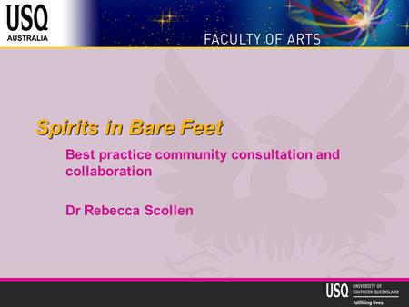 Spirits in Bare Feet Best practice community consultation and collaboration Dr Rebecca Scollen.