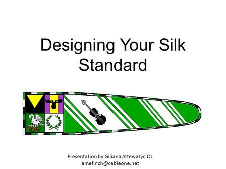 Designing Your Silk Standard Presentation by Giliana Attewatyr, OL
