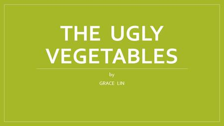 THE UGLY VEGETABLES by GRACE LIN. In the spring I helped my mother start our garden. We used tall shovels to turn the grass upside down, and I saw pink.