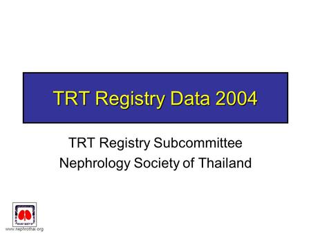 Www.nephrothai.org TRT Registry Data 2004 TRT Registry Subcommittee Nephrology Society of Thailand.
