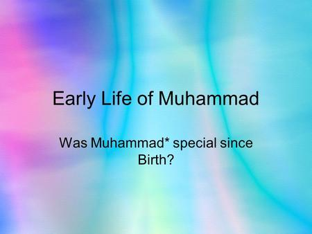 Early Life of Muhammad Was Muhammad* special since Birth?