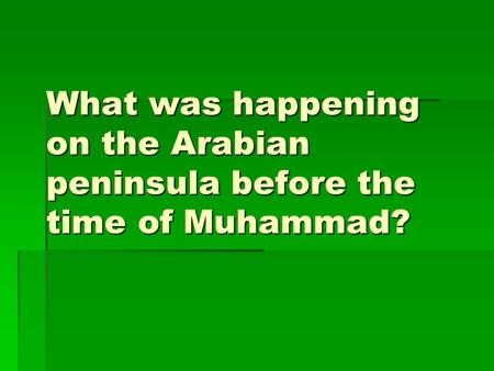 What was happening on the Arabian peninsula before the time of Muhammad?