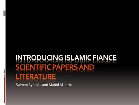 Salman Syed Ali and Mabid Al-Jarhi. Lieterature – Books and Papers This presentation lists some of the books and papers that can help in acquiring basic.