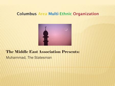 The Middle East Association Presents: Muhammad, The Statesman.
