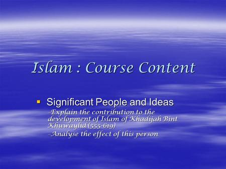 Islam : Course Content Significant People and Ideas