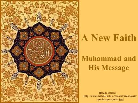 A New Faith Muhammad and His Message [Image source:  egee/images/quran.jpg]