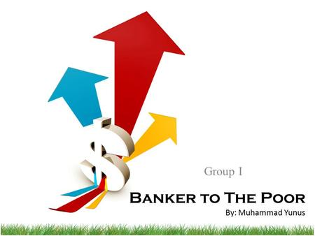 Banker to The Poor By: Muhammad Yunus Group I. Agenda Overview – Author – Book Ethical Issues Critique Personal Perspective Recommendation.
