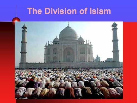 The Division of Islam. Muslims… There are more than a billion people who are Muslims Islam is the majority religion in more than 50 countries Islam is.