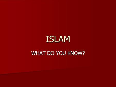 ISLAM WHAT DO YOU KNOW?. ISLAM RECALL THE RELIGIONS DISCUSSED. RECALL THE RELIGIONS DISCUSSED. RELIGIONS OR BELIEF SYSTEMS RELIGIONS OR BELIEF SYSTEMS.