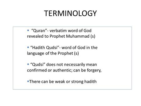 "TERMINOLOGY ""Quran""- verbatim word of God revealed to Prophet Muhammad (s) ""Hadith Qudsi""- word of God in the language of the Prophet (s) ""Qudsi"" does."
