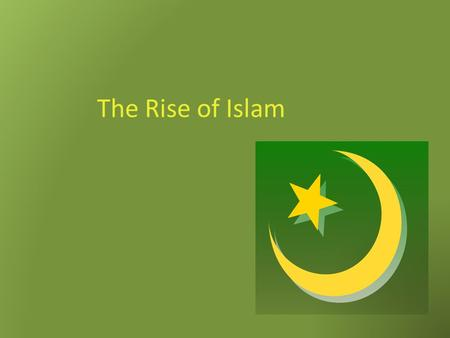 The Rise of Islam. The Life of Muhammad Discuss the life of Muhammad. What have you learned so far?
