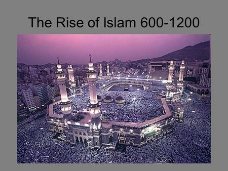 The Rise of Islam 600-1200.