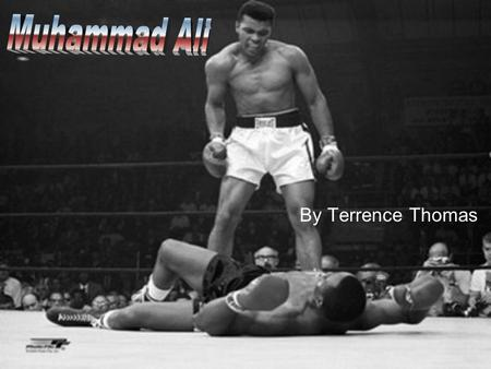 By Terrence Thomas. Born on January 17,1942 Was born in Louisville, Kentucky Boxing record of 56 wins and 5 losses Cassius Marcellus Clay Jr. was his.