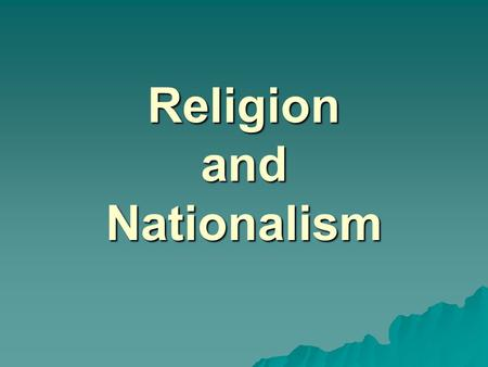 Religion and Nationalism. WhatIsNationalism? Nationalism is an ideology (belief system) which claims supreme loyalty from individuals for the nation.
