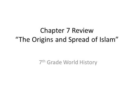 "Chapter 7 Review ""The Origins and Spread of Islam"""