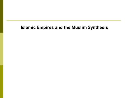 Islamic Empires and the Muslim Synthesis